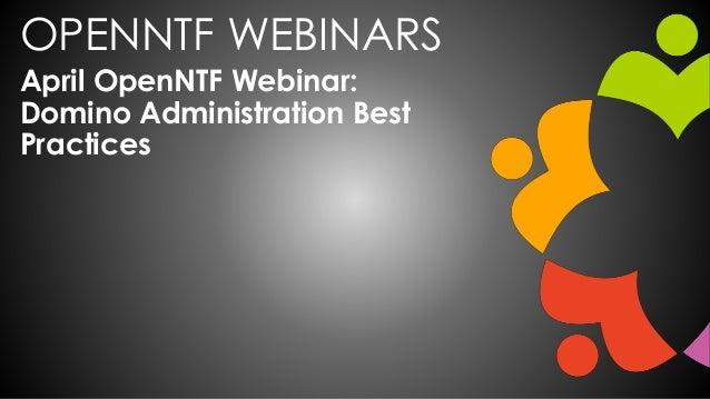 OPENNTF WEBINARS April OpenNTF Webinar: Domino Administration Best Practices
