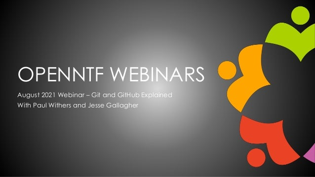 OPENNTF WEBINARS August 2021 Webinar – Git and GitHub Explained With Paul Withers and Jesse Gallagher