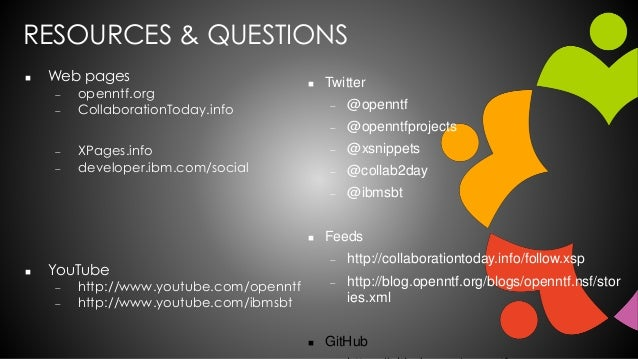 RESOURCES & QUESTIONS  Web pages  openntf.org  CollaborationToday.info  XPages.info  developer.ibm.com/social  YouTu...