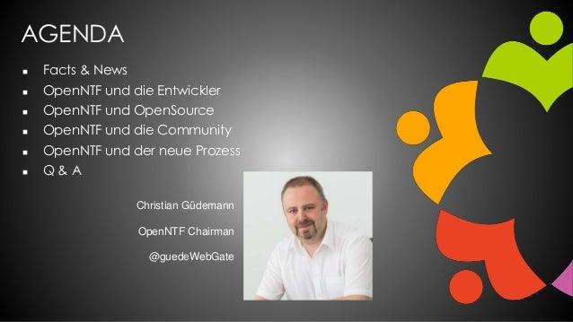 AGENDA  Facts & News  OpenNTF und die Entwickler  OpenNTF und OpenSource  OpenNTF und die Community  OpenNTF und der ...