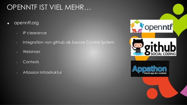 OPENNTF IST VIEL MEHR…  openntf.org  IP clearance  Integration von github als Source Control System  Webinars  Contes...