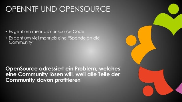 """OPENNTF UND OPENSOURCE • Es geht um mehr als nur Source Code • Es geht um viel mehr als eine """"Spende an die Community"""" Ope..."""