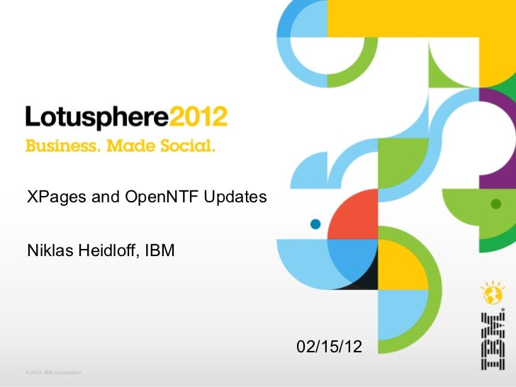 XPages and OpenNTF Updates Niklas Heidloff, IBM 02/15/12