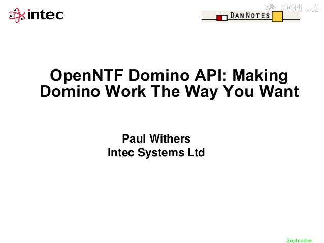 OpenNTF Domino API: Making Domino Work The Way You Want Paul Withers Intec Systems Ltd  September