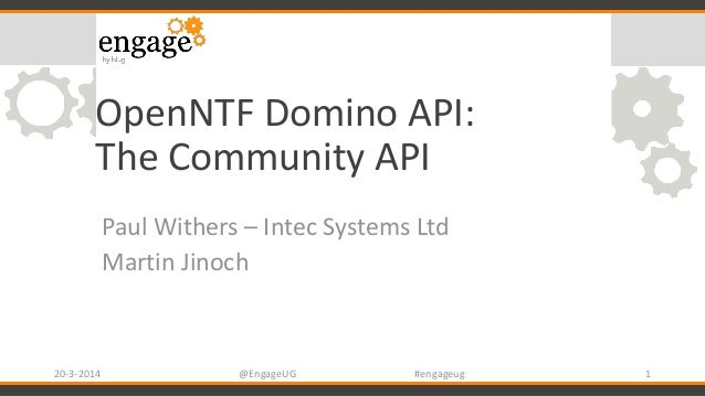 OpenNTF Domino API: The Community API Paul Withers – Intec Systems Ltd Martin Jinoch 20-3-2014 @EngageUG #engageug 1