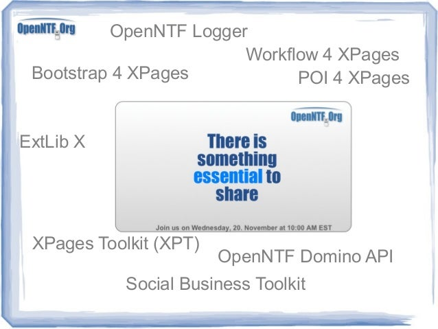 OpenNTF Logger Workflow 4 XPages Bootstrap 4 XPages POI 4 XPages  ExtLib X  XPages Toolkit (XPT)  OpenNTF Domino API  Soci...