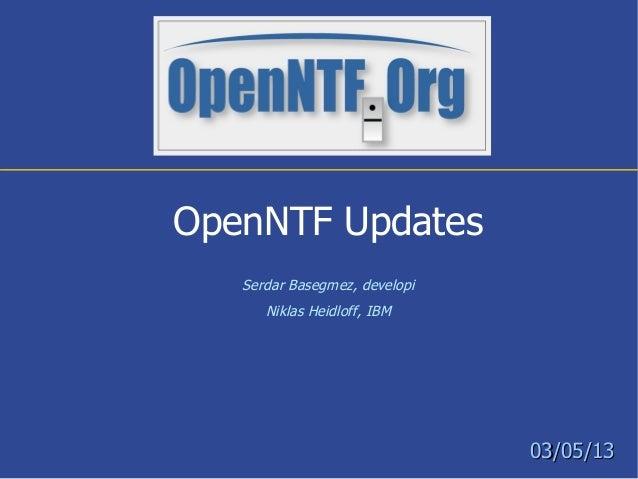 OpenNTF Updates   Serdar Basegmez, developi      Niklas Heidloff, IBM                               03/05/13
