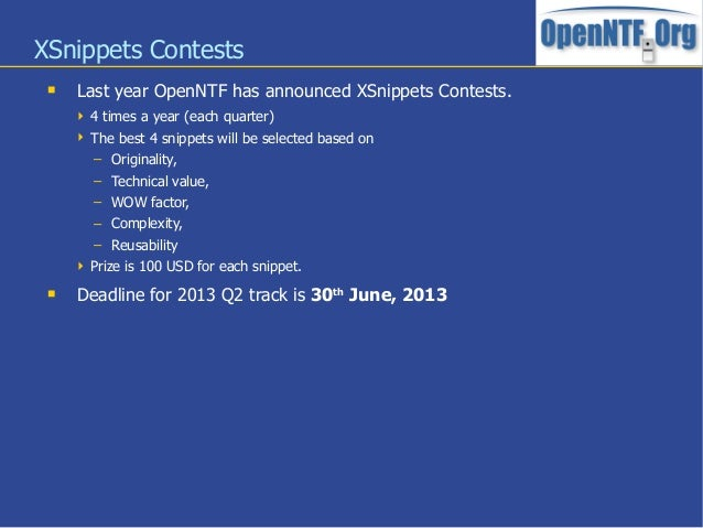 XSnippets Contests Last year OpenNTF has announced XSnippets Contests. 4 times a year (each quarter) The best 4 snippet...