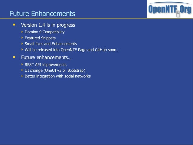 Future Enhancements Version 1.4 is in progress Domino 9 Compatibility Featured Snippets Small fixes and Enhancements ...