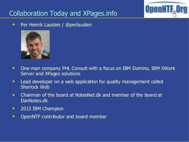 Collaboration Today and XPages.info Per Henrik Lausten / @perlausten One-man company PHL Consult with a focus on IBM Dom...