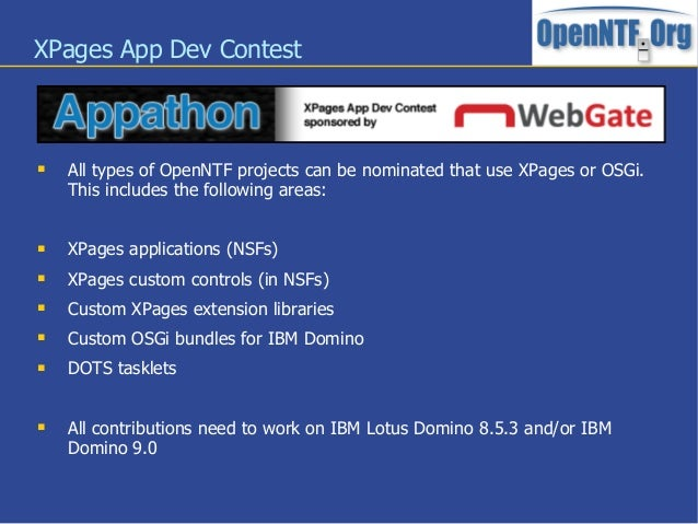XPages App Dev Contest All types of OpenNTF projects can be nominated that use XPages or OSGi.This includes the following...