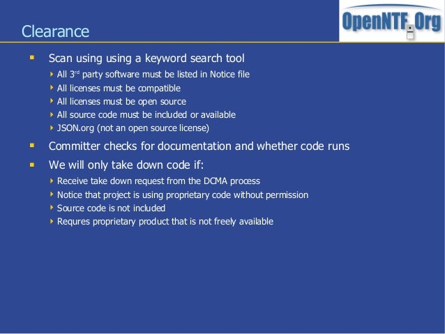Clearance Scan using using a keyword search tool All 3rdparty software must be listed in Notice file All licenses must ...