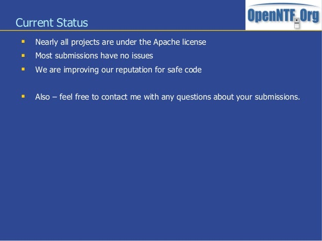 Current Status Nearly all projects are under the Apache license Most submissions have no issues We are improving our re...