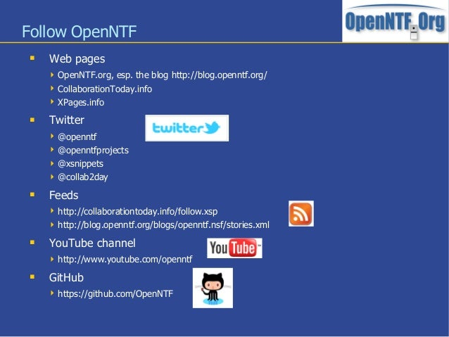 Follow OpenNTF Web pages OpenNTF.org, esp. the blog http://blog.openntf.org/ CollaborationToday.info XPages.info Twit...