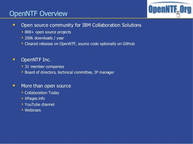 OpenNTF Overview Open source community for IBM Collaboration Solutions 800+ open source projects 200k downloads / year...