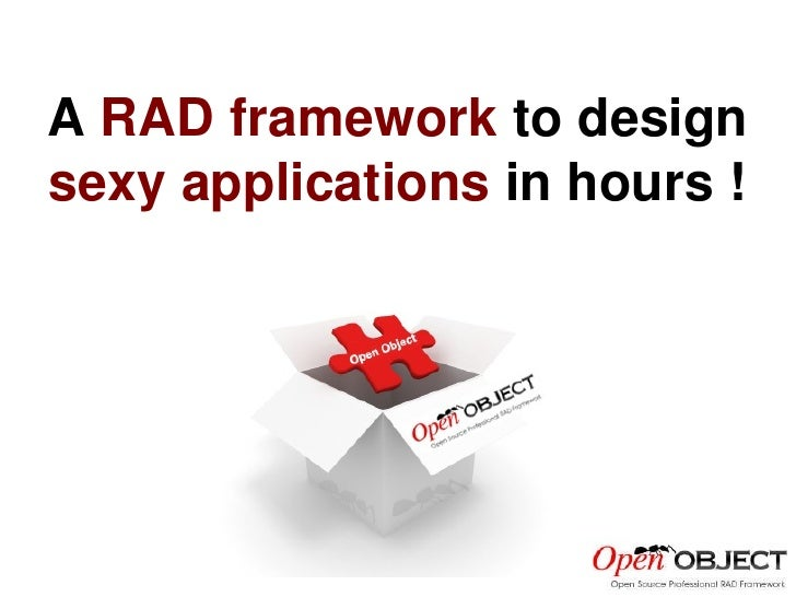 A  RAD framework  to design sexy applications  in hours !