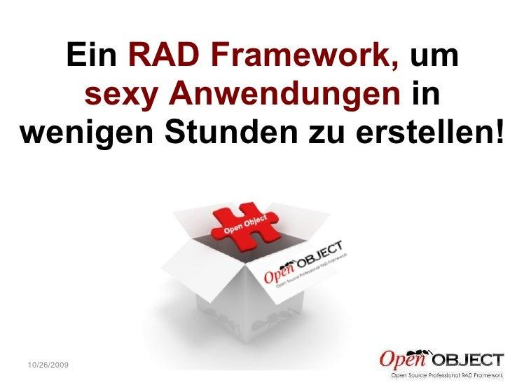 10/26/2009 Ein  RAD Framework,  um sexy Anwendungen  in wenigen Stunden zu erstellen!