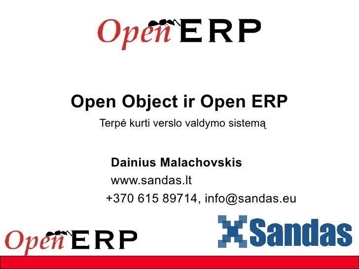 Open Object ir Open ERP Terpė kurti verslo valdymo sistemą Dainius Malachovskis www.sandas.lt +370 615 89714, info@sandas.eu