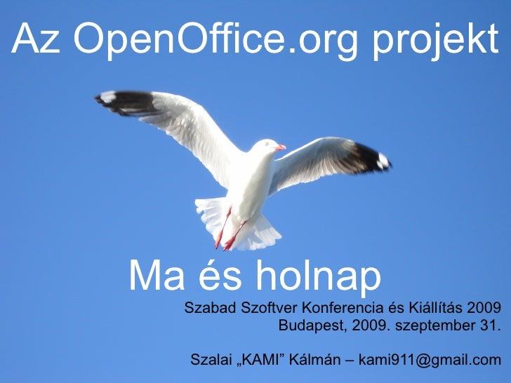 Az OpenOffice.org projekt     Ma és holnap        Szabad Szoftver Konferencia és Kiállítás 2009                    Budapes...