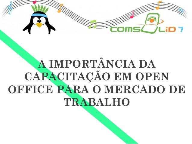A IMPORTÂNCIA DA CAPACITAÇÃO EM OPEN OFFICE PARA O MERCADO DE TRABALHO