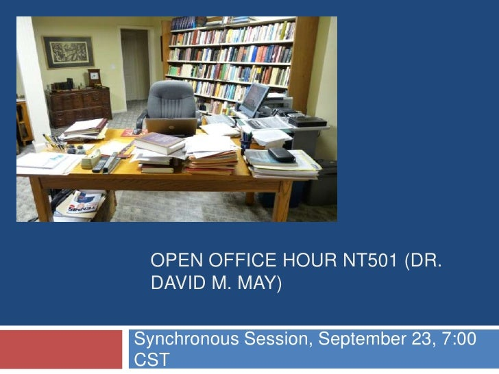 Open Office Hour NT501 (Dr. David M. May)<br />Synchronous Session, September 23, 7:00 CST<br />