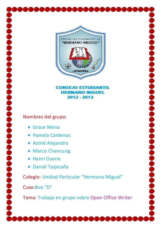 Nombres del grupo: Grace Mena Pamela Cárdenas Astrid Alejandro Marco Chancusig Henri Osorio Daniel Taipicaña Colegio: Unid...