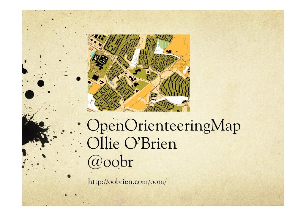 OpenOrienteeringMap Ollie O'Brien @oobr http://oobrien.com/oom/