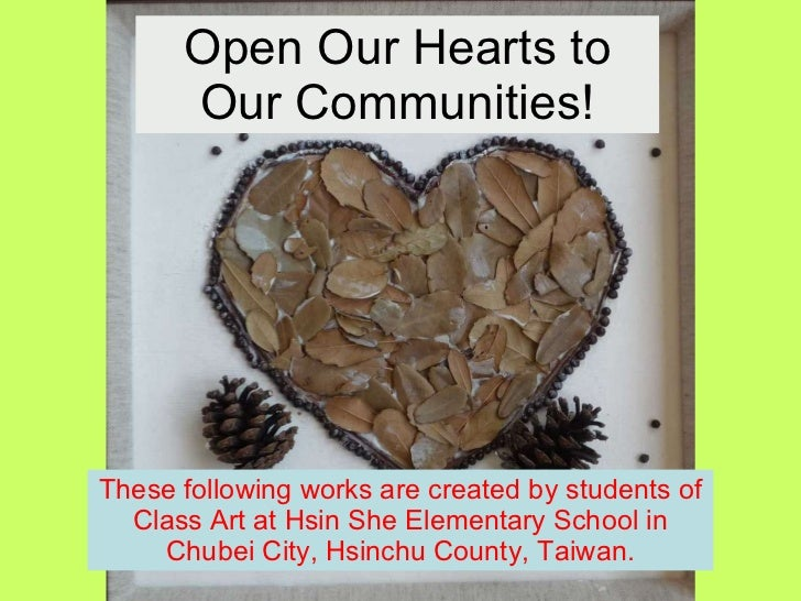 Open Our Hearts to Our Communities! These following works are created by students of Class Art at Hsin She Elementary Scho...