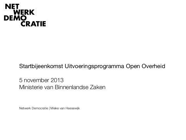 Startbijeenkomst Uitvoeringsprogramma Open Overheid ! 5 november 2013 Ministerie van Binnenlandse Zaken     Netwerk Democr...