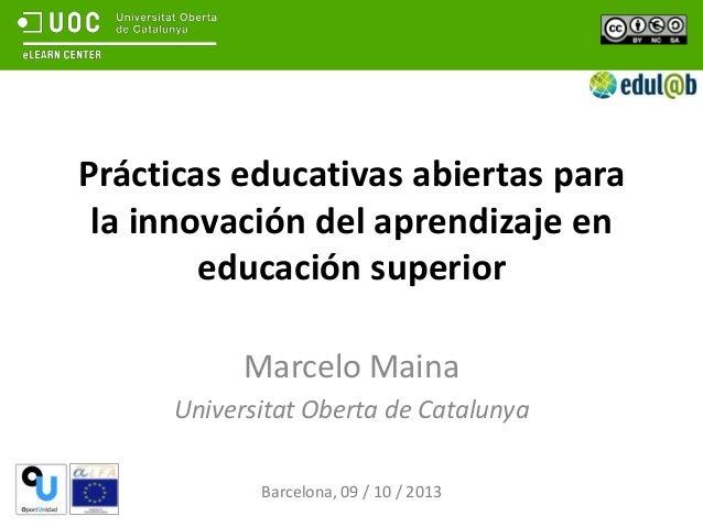 Prácticas educativas abiertas para la innovación del aprendizaje en educación superior Marcelo Maina Universitat Oberta de...
