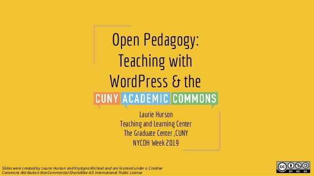 Open Pedagogy: Teaching with WordPress & the Laurie Hurson Teaching and Learning Center The Graduate Center ,CUNY NYCDH We...