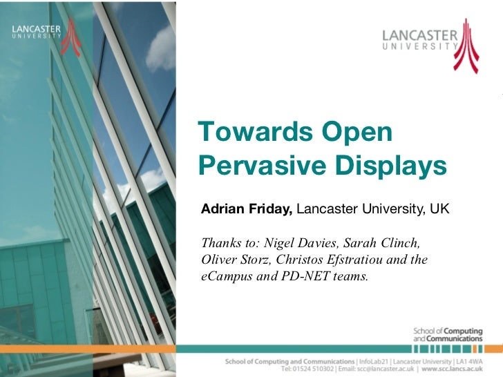 Towards OpenPervasive Displays!Adrian Friday, Lancaster University, UK!Thanks to: Nigel Davies, Sarah Clinch,Oliver Storz,...