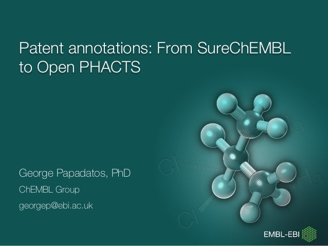 Patent annotations: From SureChEMBL to Open PHACTS George Papadatos, PhD ChEMBL Group georgep@ebi.ac.uk