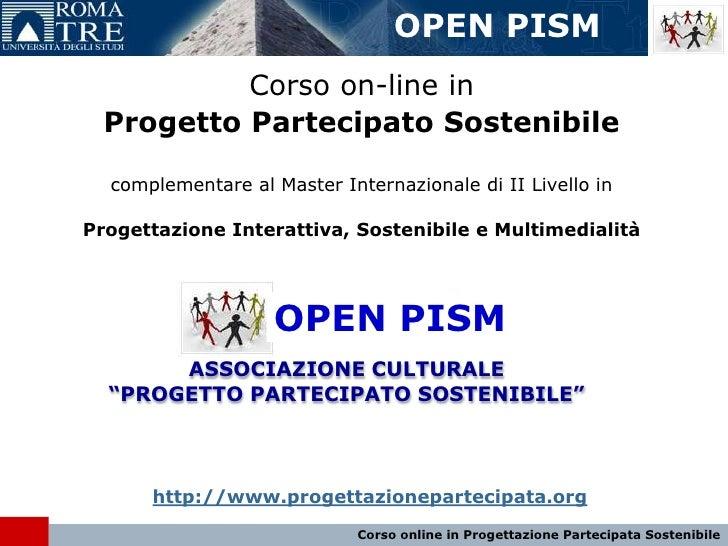 OPEN PISM<br />Corso on-line in <br />Progetto Partecipato Sostenibile<br />complementare al Master Internazionale di II L...
