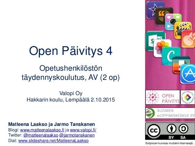 Open Päivitys 4 Opetushenkilöstön täydennyskoulutus, AV (2 op) Valopi Oy Hakkarin koulu, Lempäälä 2.10.2015 Matleena Laaks...