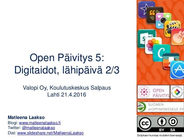 Open Päivitys 5: Digitaidot, lähipäivä 2/3 Valopi Oy, Koulutuskeskus Salpaus Lahti 21.4.2016 Matleena Laakso Blogi: www.ma...
