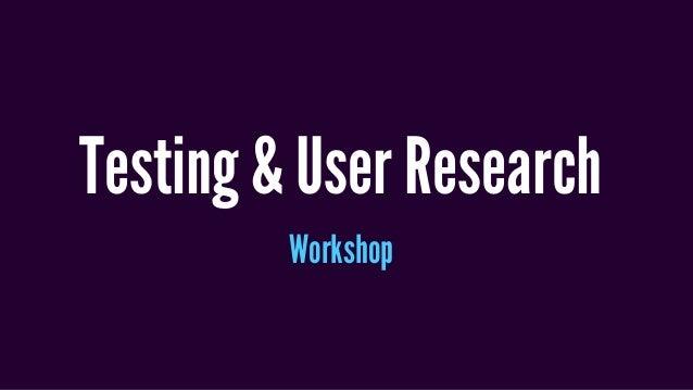 Testing & User Research Workshop