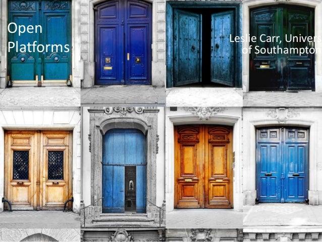 Open            Leslie Carr, UniversiPlatforms     of Southampton