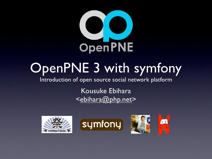 OpenPNE 3 with symfony  Introduction of open source social network platform                Kousuke Ebihara               <...