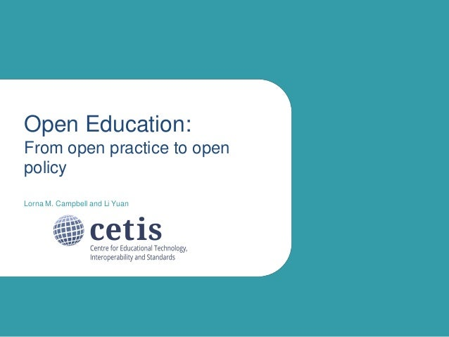 Open Education: From open practice to open policy Lorna M. Campbell and Li Yuan