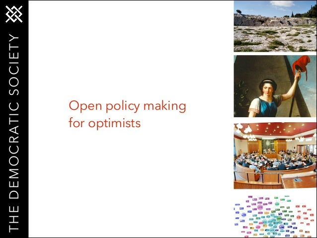 T H E D E M O C R AT I C S O C I E T Y  Open policy making for optimists
