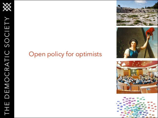 T H E D E M O C R AT I C S O C I E T Y  Open policy for optimists
