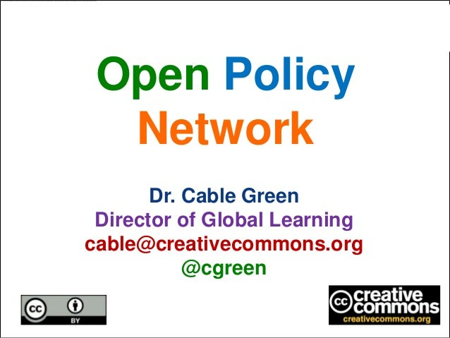 Open PolicyNetworkDr. Cable GreenDirector of Global Learningcable@creativecommons.org@cgreen