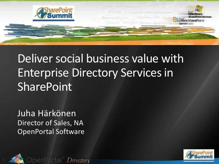 Deliver social business value with Enterprise Directory Services in SharePoint<br />Juha Härkönen<br />Director of Sales, ...