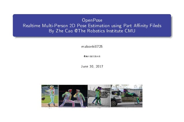 OpenPose Realtime Multi-Person 2D Pose Estimation using Part Anity Fileds By Zhe Cao @The Robotics Institute CMU mabonki07...