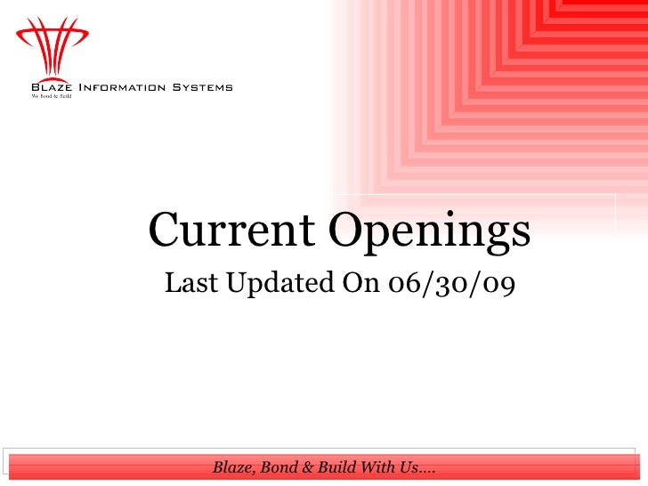 Current Openings Last Updated On 06/30/09        Blaze, Bond & Build With Us….