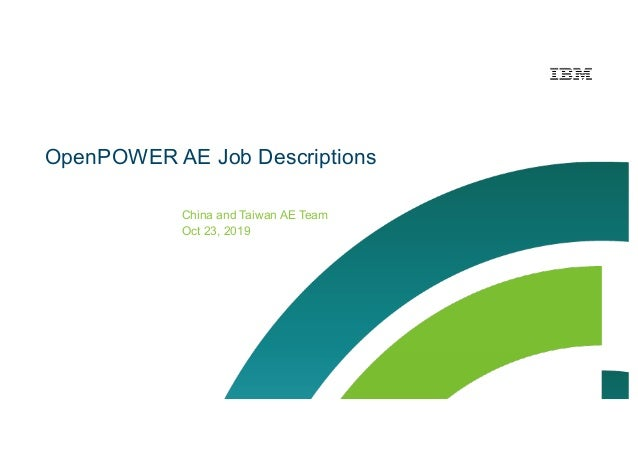 OpenPOWER AE Job Descriptions China and Taiwan AE Team Oct 23, 2019