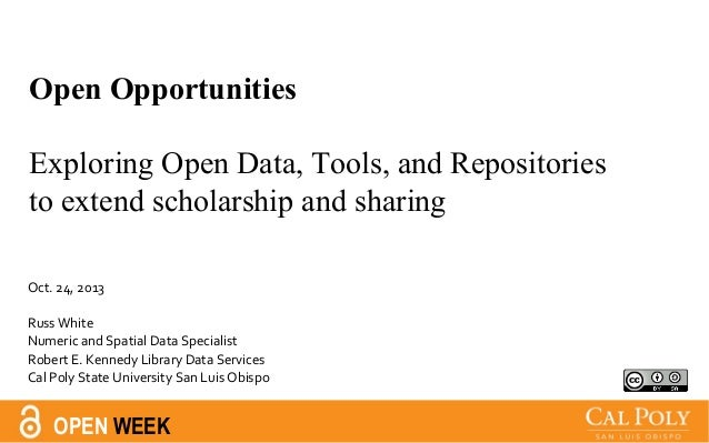 Open Opportunities Exploring Open Data, Tools, and Repositories to extend scholarship and sharing Oct. 24, 2013 Russ White...