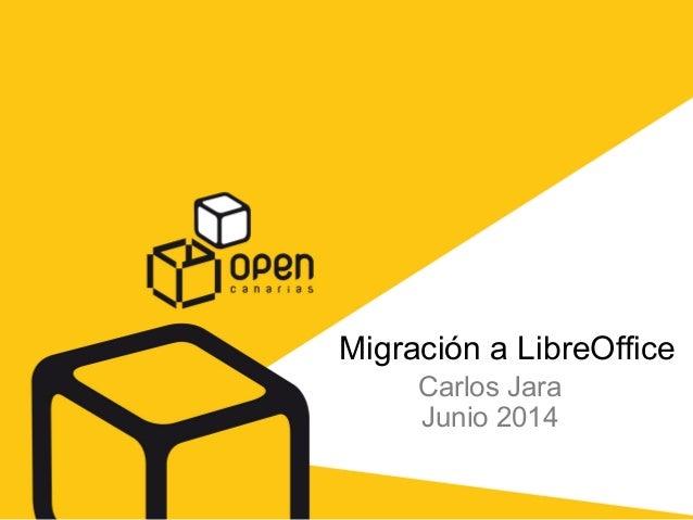Migración a LibreOffice Carlos Jara Junio 2014