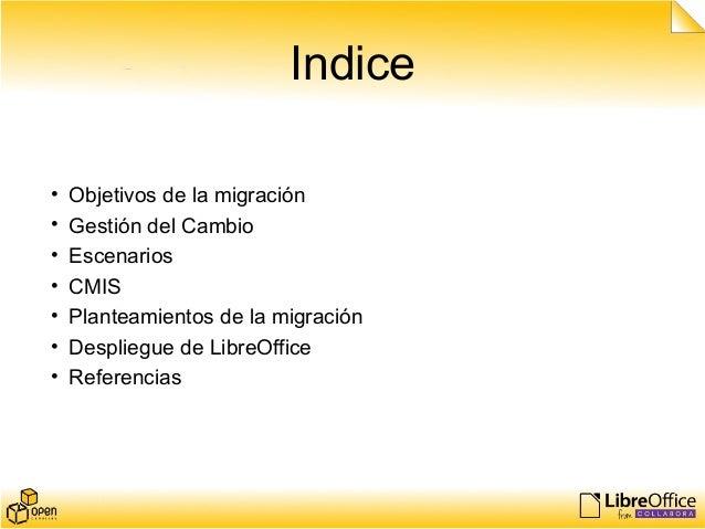 Indice • Objetivos de la migración • Gestión del Cambio • Escenarios • CMIS • Planteamientos de la migración • Despliegue ...